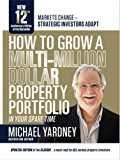 How To Grow A Multi-Million Dollar Property Portfolio - in your spare time: 12th Anniversary Edition (English Edition)