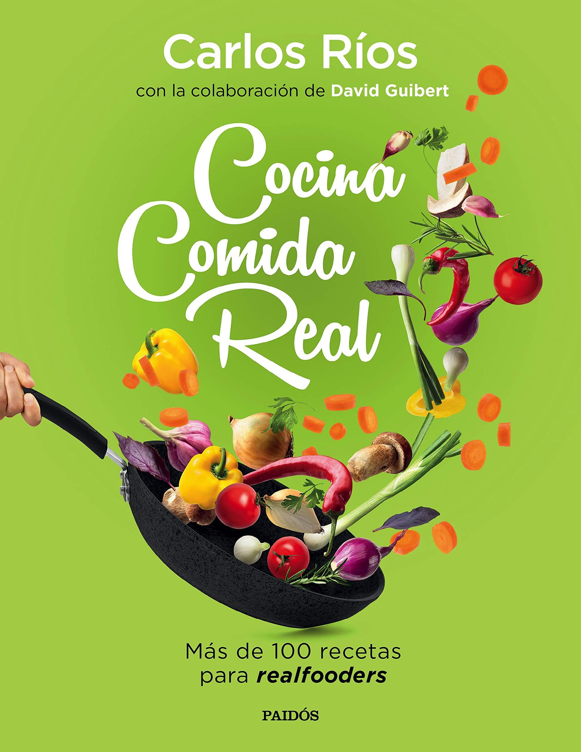 Cocina comida real: Más de 100 recetas para realfooders por Carlos Ríos