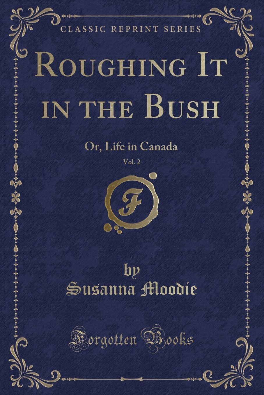 Read Online Roughing It in the Bush, Vol. 2: Or, Life in Canada (Classic Reprint) PDF