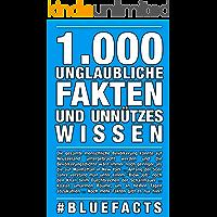 1.000 unglaubliche Fakten und unnützes Wissen: #bluefacts