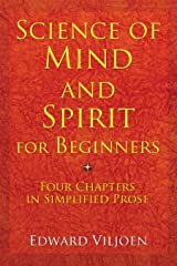 Science of Mind and Spirit for Beginners: Four Chapters in Simplified Prose Kindle Edition