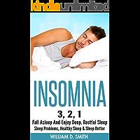INSOMNIA: 3, 2, 1 - Fall Asleep And Enjoy Deep, Restful Sleep - Sleep Problems, Healthy Sleep & Sleep Better (Sleep, Healthy Lifestyle, Sleep Disorders, ... Snoring, Sleep Remedies, Sleep Techniques)