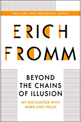 Beyond the Chains of Illusion: My Encounter with Marx and Freud Kindle Edition