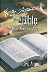 Getting Acquainted With the Bible: Its Makeup, Purpose, and Story Kindle Edition
