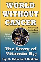 World Without Cancer; The Story of Vitamin B17 Kindle Edition