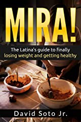 MIRA!: The Latina's Guide to Finally Losing Weight and Getting Healthy. Kindle Edition