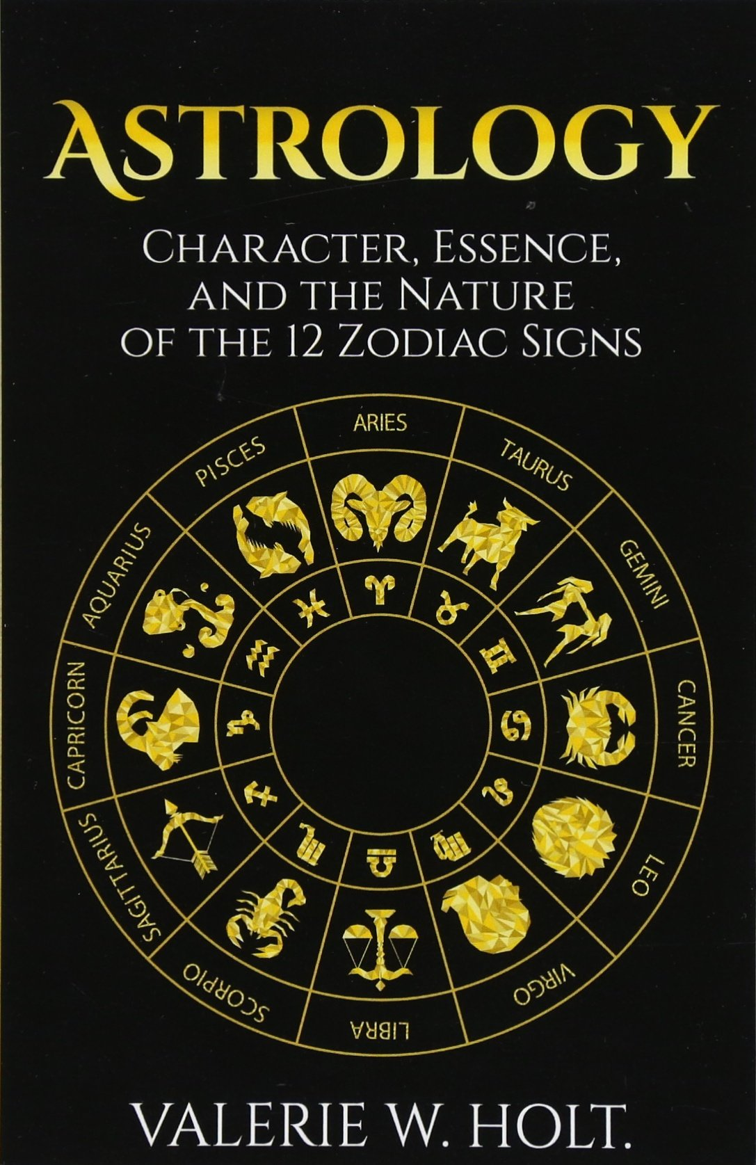 Astrology: Character, Essence, and the Nature of the 12 Zodiac Signs PDF