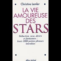 La vie amoureuse des stars : séduction, sexe, désirs et fantasmes: Leurs 1000 petites phrases interdites