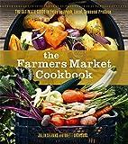 The Farmers Market Cookbook: The Ultimate Guide to Enjoying Fresh, Local, Seasonal Produce