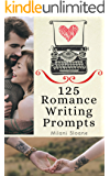 125 Romance Writing Prompts: Story Ideas and Images to Inspire Fiction Writing