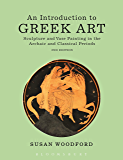 An Introduction to Greek Art: Sculpture and Vase Painting in the Archaic and Classical Periods (English Edition)