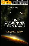 Os Guardiões de Centauri: A Esfera do Tempo - Volume IV