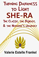 Turning Darkness To Light: She-Ra: The Classic