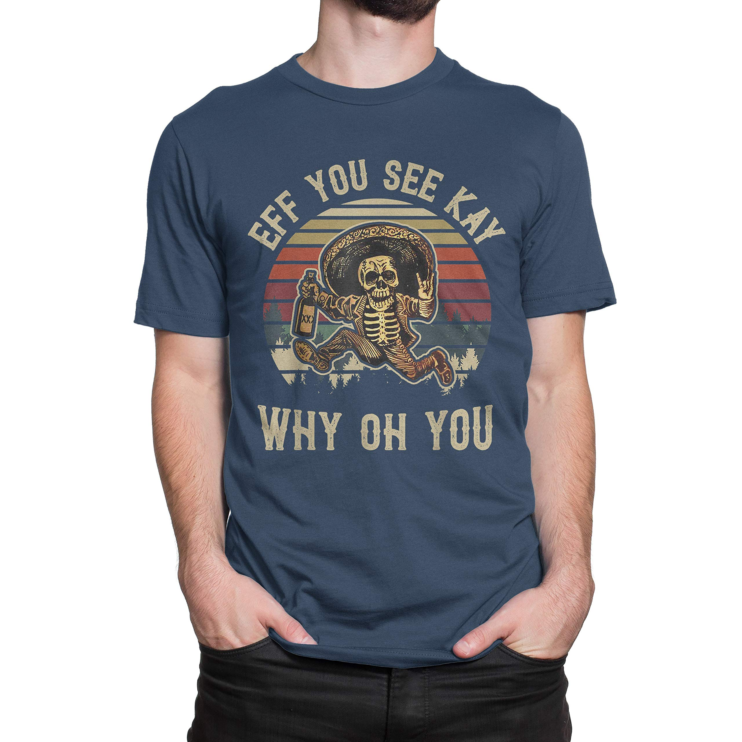 Funny Eff You See Kay Why Oh You T Shirt For Cinco De Mayo Gift Navy