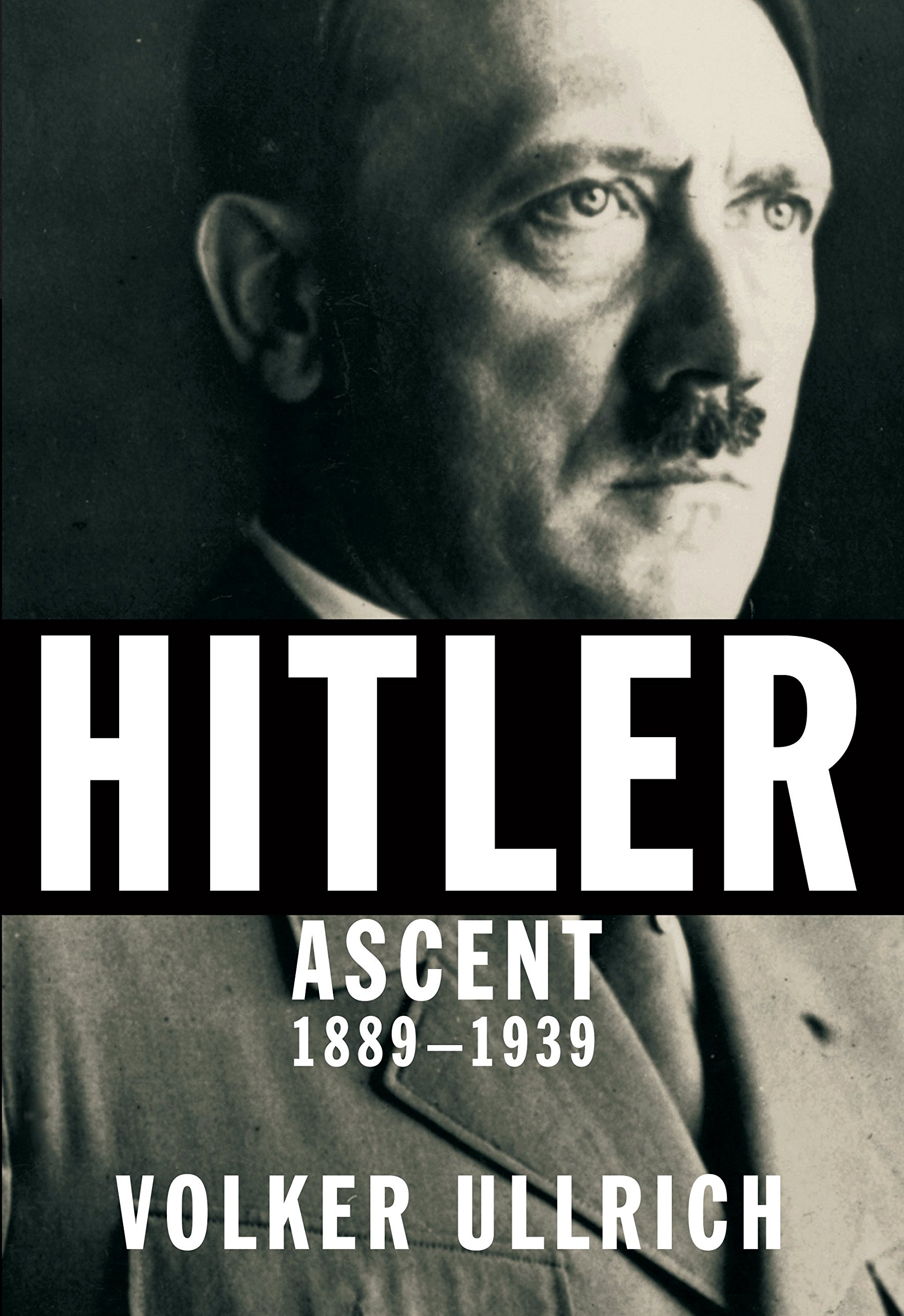 Image result for Hitler: Ascent 1889-1939, 2016 By: Volker Ullrich