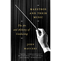 Maestros and Their Music: The Art and Alchemy of Conducting book cover