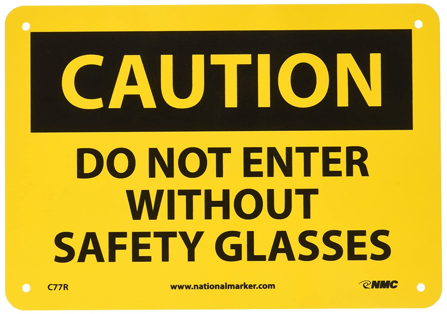 DO NOT ENTER WITHOUT SAFETY GLASSES NMC C77R OSHA Sign Legend CAUTION Black on Yellow Rigid Plastic 10 Length x 7 Height