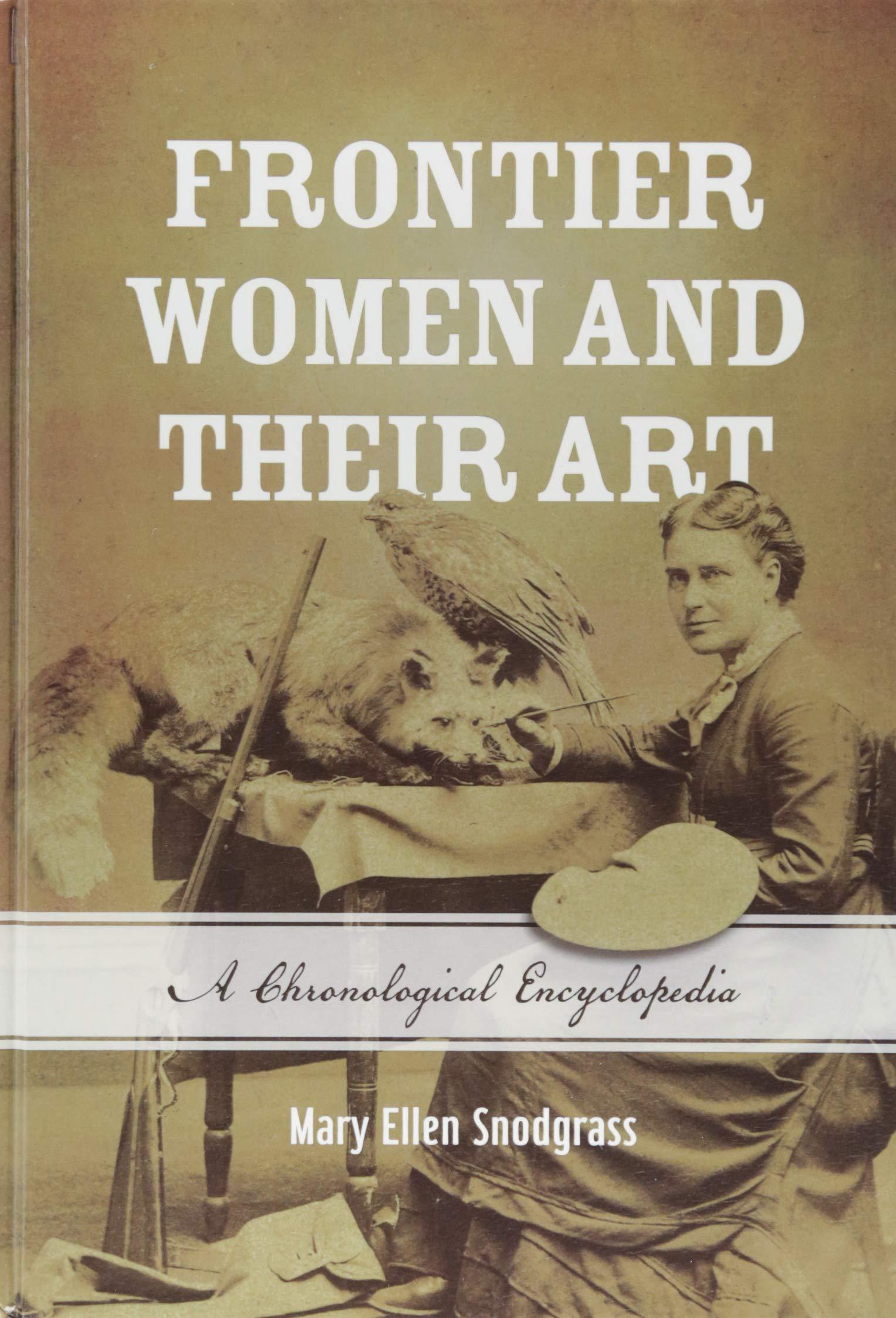 Frontier Women and Their Art: A Chronological Encyclopedia