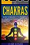 Chakras: How To Balance Your Energy Through Chakra Healing (Meditation, Yoga and Health) (English Edition)