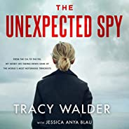 The Unexpected Spy: From the CIA to the FBI, My Secret Life Taking Down Some of the World's Most Notorious Terrorists