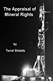 The Appraisal of Mineral Rights: A Guide for Real Estate & Mineral Appraisers