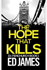 The Hope That Kills: An East London Detective Mystery (DI Fenchurch Crime Thrillers Book 1) Kindle Edition