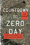 Countdown to Zero Day: Stuxnet and the Launch of