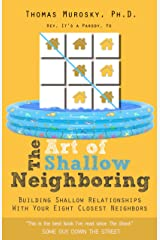 The Art of Shallow Neighboring: Building Shallow Relationships With Your Eight Closest Neighbors Kindle Edition