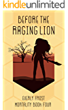 Before the Raging Lion (Mortality Book 4)
