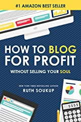 How To Blog For Profit: Without Selling Your Soul Kindle Edition