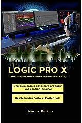 LOGIC PRO X - Una Guía Paso a Paso para Producir una Canción Original: Desde la idea hasta el Master final - Para cualquier versión: desde la primera hasta 10.6 (Spanish Edition) Kindle Edition