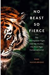 No Beast So Fierce: The Champawat Tiger and Her Hunter, the First Tiger Conservationist Kindle Edition
