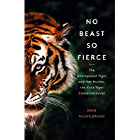 No Beast So Fierce: The Champawat Tiger and Her Hunter, the First Tiger Conservationist (English Edition)