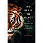 No Beast So Fierce: The Champawat Tiger and Her Hunter, the First Tiger Conservationist
