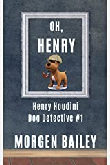 Oh, Henry (Henry Houdini Dog Detective #1): The first in the 'Henry Houdini' comic dog detective series - for the young in all of us Kindle Edition