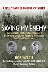 Saving My Enemy: How Two WWII Soldiers Fought Against Each Other and Later Forged a Friendship That Saved Their Lives Kindle Edition