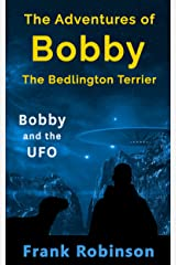The Adventures Of Bobby The Bedlington Terrier: Bobby And The UFO Kindle Edition