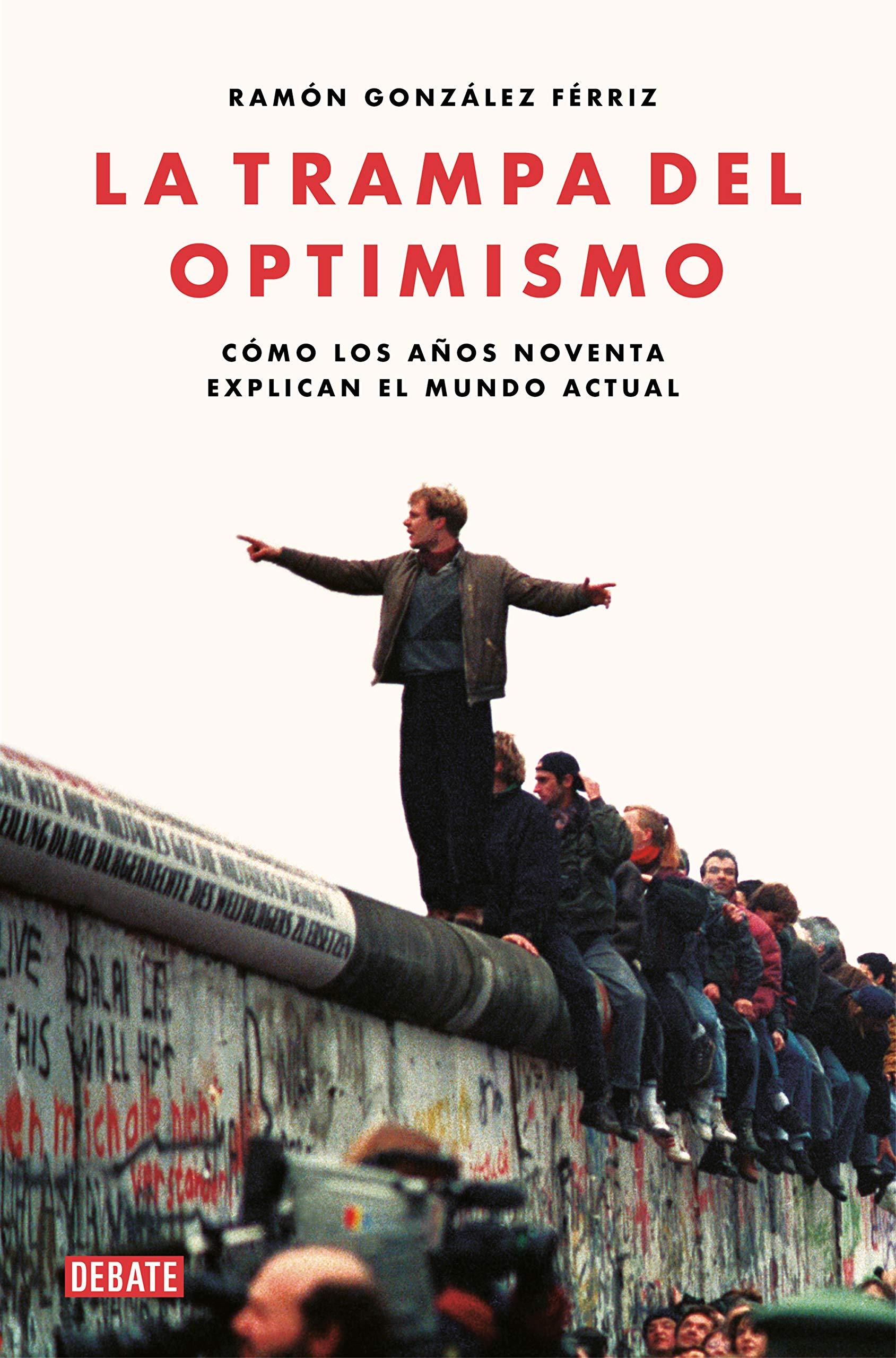 La trampa del optimismo: Cómo los años noventa explican el mundo ...