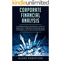 Corporate Financial Analysis: A Comprehensive Beginner's guide to analyzing  corporate financial risks, statements, data ratios and reports (English Edition)