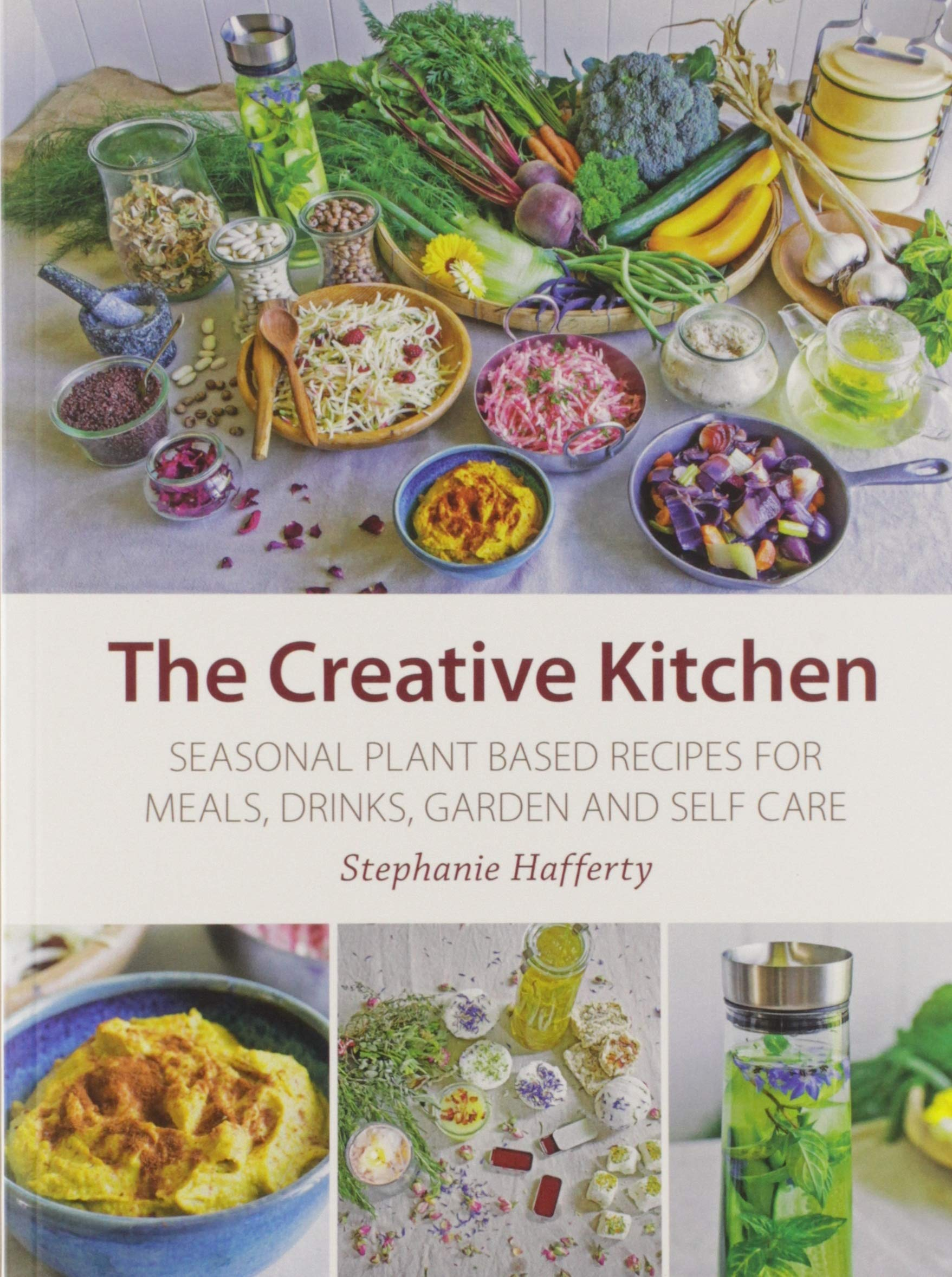 The Creative Kitchen  Seasonal Plant Based Recipes For Meals Drinks Garden And Self Care
