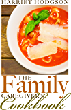 The Family Caregiver's Cookbook: Easy-Fix Recipes for Busy Family Caregivers (The Family Caregiver's Series Book 4)