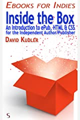 Inside the Box: An Introduction to ePub, HTML & CSS for the Independent Author/Publisher (Self-Publishing & Ebook Creation) (Ebooks for Indies) Kindle Edition
