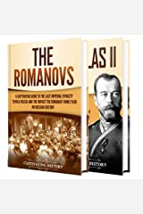 Romanovs: A Captivating Guide to the Romanov Dynasty that Ruled Russia From 1613 Until the Russian Revolution and the Life of Nicholas II Kindle Edition