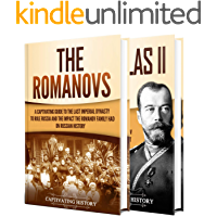 Romanovs: A Captivating Guide to the Romanov Dynasty that Ruled Russia From 1613 Until the Russian Revolution and the…