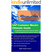 SAP Customer Master Ultimate Guide: Essential End User Guide; Customer Mater, Credit Management and Customer Hierarchy