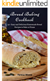 Bread Baking Cookbook: 52+ Easy and Delicious Homemade Bread Recipes to Bake at Home (Healthy Food Book 29)
