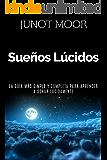 Sueños Lúcidos - Cómo experimentar sueños lúcidos, la guía más simple y completa para aprender a soñar lúcidamente: Cómo dominar la capacidad del sueño lúcido. Superación personal (Spanish Edition)