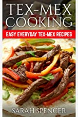 Tex Mex Cooking: Easy Everyday Tex-Mex Recipes Kindle Edition