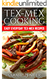 Tex Mex Cooking: Easy Everyday Tex-Mex Recipes