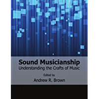 Sound Musicianship: Understanding the Crafts of Music (English Edition)